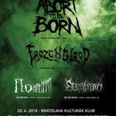 Abort To Be Born / Frozen Blood / Set my brain / No Return v BA a BB tento víkend